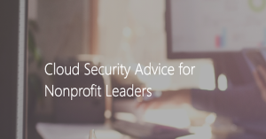 Cloud security advice for nonprofit leaders